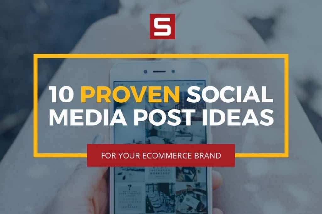 10 Proven Social Media Post Ideas for Your Ecommerce Brand